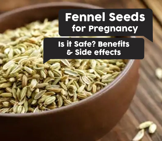 Fennel Seeds for Pregnancy: Is it Safe? Benefits & Side effects