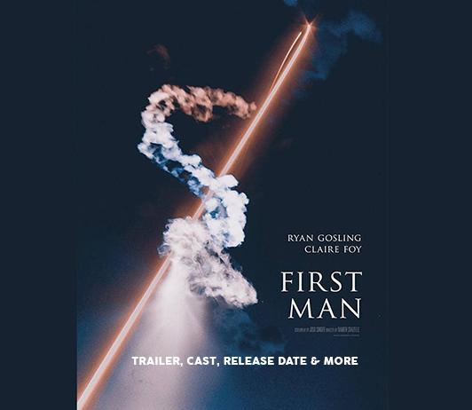First Man (October 2018) - Trailer, Cast, Release Date & More