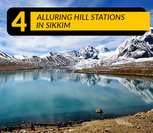 Hill Stations in Sikkim: 4 Top Sikkim Hill Station List That You Should Not Miss
