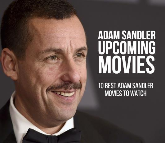 Adam Sandler Upcoming Movies 2019 List: Best Adam Sandler New Movies & Next Films