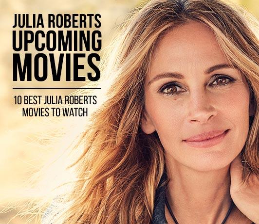 Julia Roberts Upcoming Movies 2019 List: Best Julia Roberts New Movies & Next Films