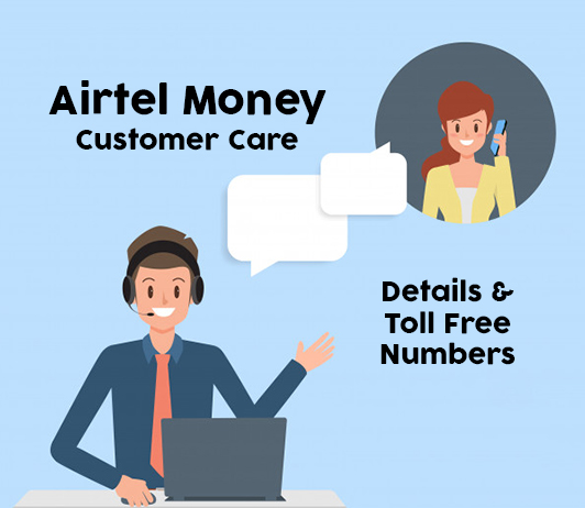 Airtel Money Customer Care Numbers: Airtel Money Toll Free Helpline, Enquiry & Contact Number