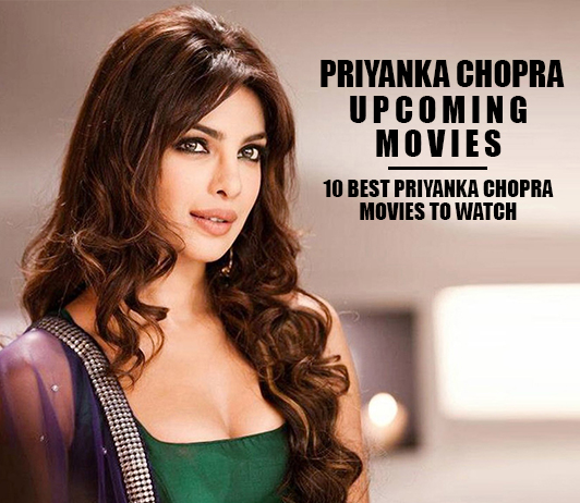 Priyanka Chopra Upcoming Movies 2019 List: Best Priyanka Chopra New Movies & Next Films
