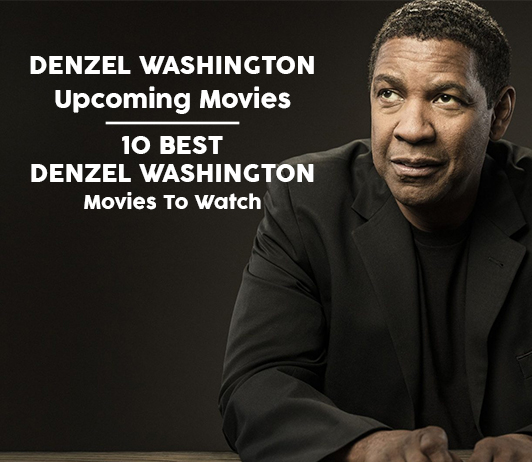 Denzel Washington Upcoming Movies 2019 List: Best Denzel Washington New Movies & Next Films