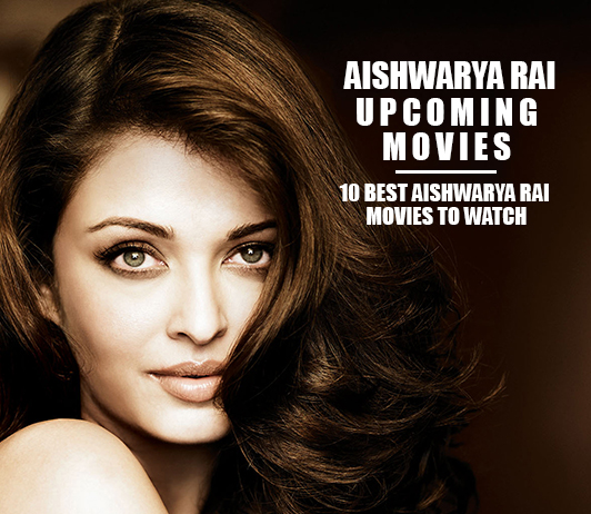 Aishwarya Rai Upcoming Movies 2019 List: Best Aishwarya Rai New Movies & Next Films