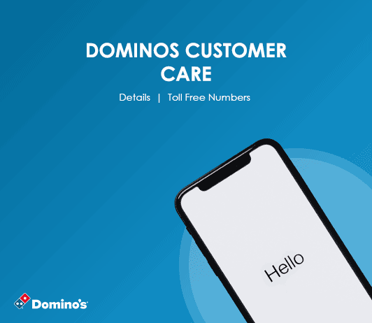 Dominos Customer Care Numbers: Dominos Toll Free Helpline & Complaint No.