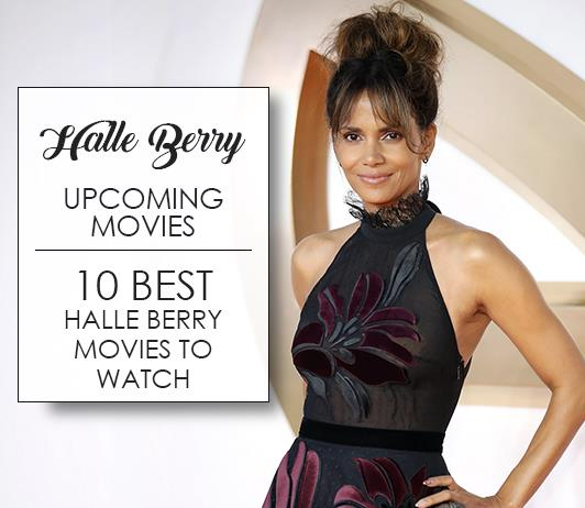 Halle Berry Upcoming Movies 2019 List: Best Halle Berry New Movies & Next Films