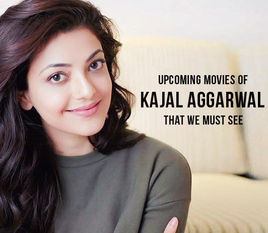 Kajal Aggarwal Upcoming Movies 2019 List: Best Kajal Aggarwal New Movies & Next Films