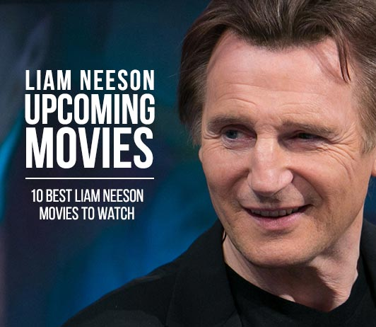 Liam Neeson Upcoming Movies 2019 List: Best Liam Neeson New Movies & Next Films