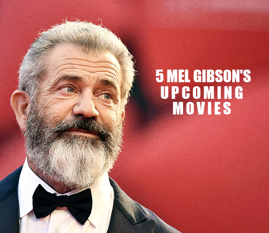 Mel Gibson Upcoming Movies 2019 List: Best Mel Gibson New Movies & Next Films