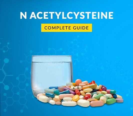 N Acetylcysteine: Uses, Dosage, Price, Side Effects, Precautions & More