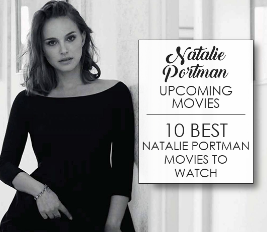 Natalie Portman Upcoming Movies 2019 List: Best Natalie Portman New Movies & Next Films
