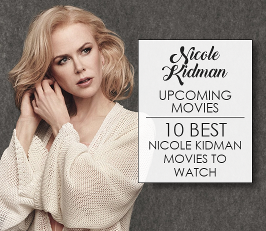 Nicole Kidman Upcoming Movies 2019 List: Best Nicole Kidman New Movies & Next Films