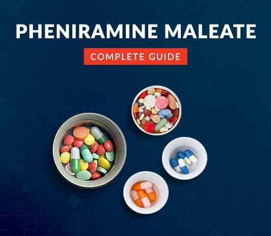 Pheniramine Maleate: Uses, Dosage, Price, Side Effects, Precautions & More