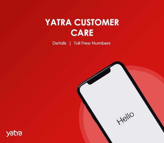 Yatra Customer Care Numbers: Yatra Toll Free Helpline & Complaint No.