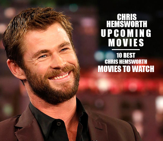 Chris Hemsworth Upcoming Movies 2019 List: Best Chris Hemsworth New Movies & Next Films