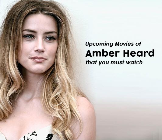 Amber Heard Upcoming Movies 2019 List: Best Amber Heard New Movies & Next Films