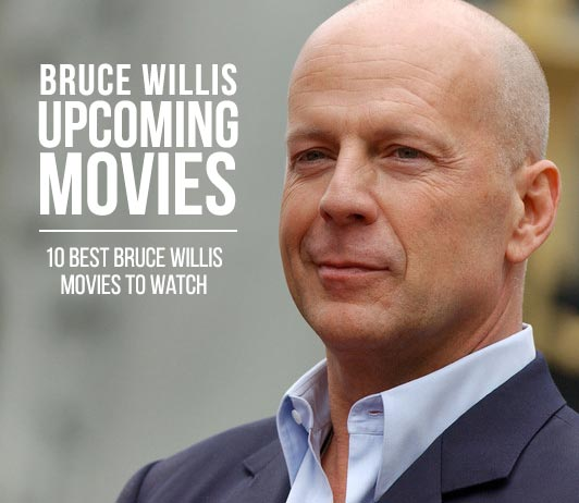 Bruce Willis Upcoming Movies 2019 List: Best Bruce Willis New Movies & Next Films