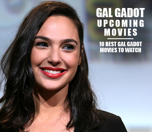 Gal Gadot Upcoming Movies 2019 List: Best Gal Gadot New Movies & Next Films