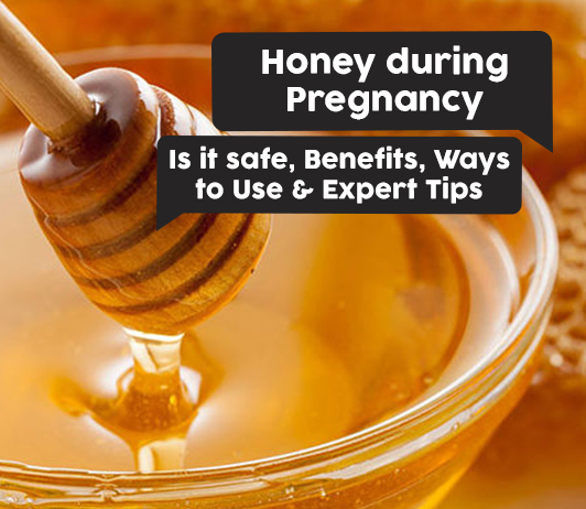 Honey during Pregnancy: Is it safe, Benefits, Ways to Use & Expert Tips