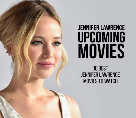 Jennifer Lawrence Upcoming Movies 2019 List: Best Jennifer Lawrence New Movies & Next Films