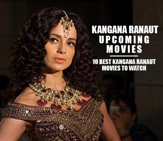 Kangana Ranaut Upcoming Movies 2019 List: Best Kangana Ranaut New Movies & Next Films