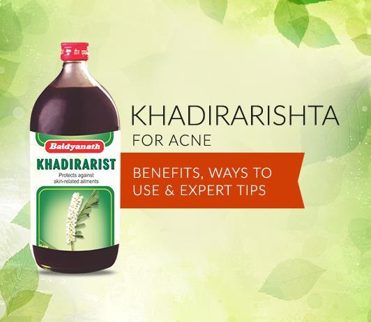Khadirarishta for Acne: Benefits, Ways to Use & Expert Tips