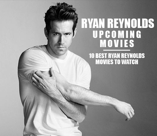 Ryan Reynolds Upcoming Movies 2019 List: Best Ryan Reynolds New Movies & Next Films