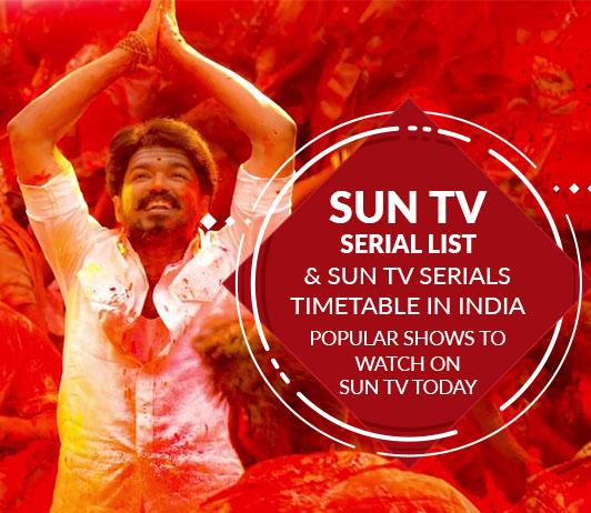 Sun TV Serials List 2019: Sun TV Serials Timings & Schedule Today