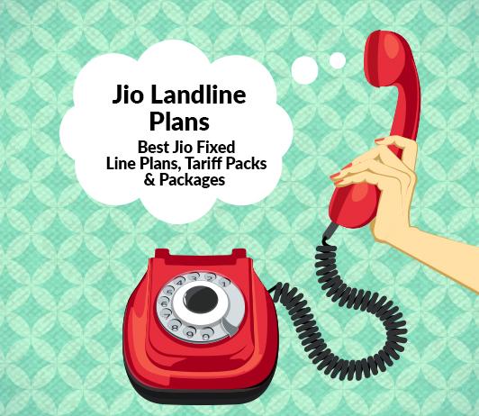 Jio Landline Plans & Jio Landline Tariff 2019: Best Jio Fixed Line Plans With Prices