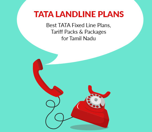 TATA Landline Plans for Tamil Nadu: Best TATA Fixed Line Plans, Tariff Packs & Packages