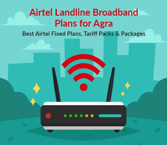 Airtel Landline Broadband Plans for Agra – Airtel Broadband with Landline Plans