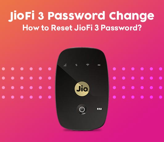 Forgot Jiofi 3 Password? Here is How to Reset (Change) JioFi 3 Password?