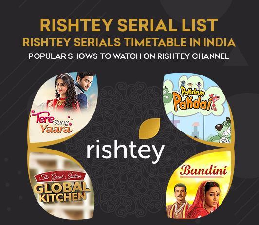 Rishtey TV Serials List 2019: Rishtey Serials Timings & Schedule Today