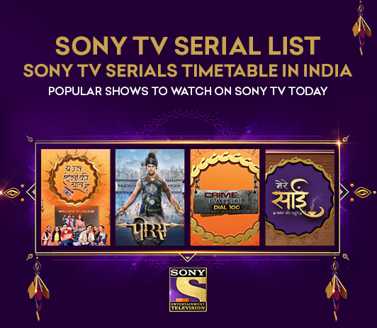 Sony TV Serials List 2019: Sony TV Serials Timings & Schedule Today