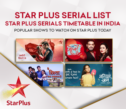 Star Plus Serials List 2019: Star Plus Serials Timings & Schedule Today