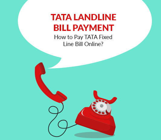 TATA Landline Bill Payment: How to Pay TATA Fixed Line Bill Online?