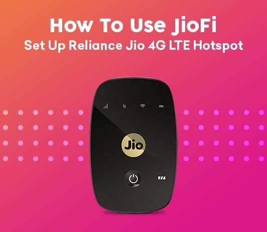 How To Use JioFi: Set Up Reliance Jio 4G LTE Hotspot