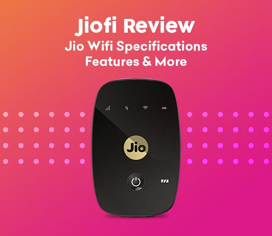 JioFi Review: Jio Wifi Specifications, Features & More