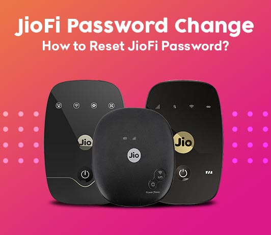 Forgot Jiofi Password? Here is How to Reset (Change) JioFi Password?
