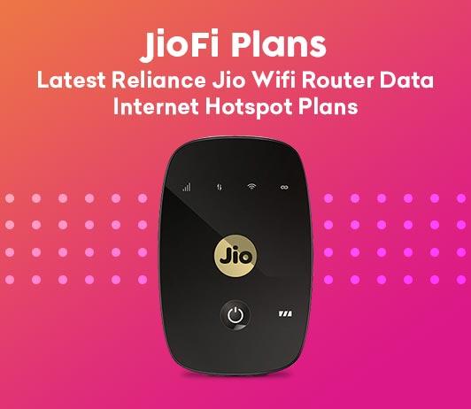 JioFi Plans List 2019: Latest Reliance Jio Wifi Hotspot Plans, Dongle Packs & Offer Packages