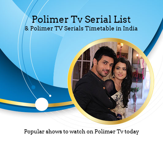 Polimer TV Serials List 2019: Polimer TV Serials Timings & Schedule Today