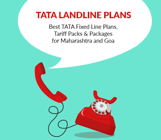 TATA Landline Plans Maharashtra & Goa: Best TATA Fixed Line Plans, Tariff Packs & Packages for