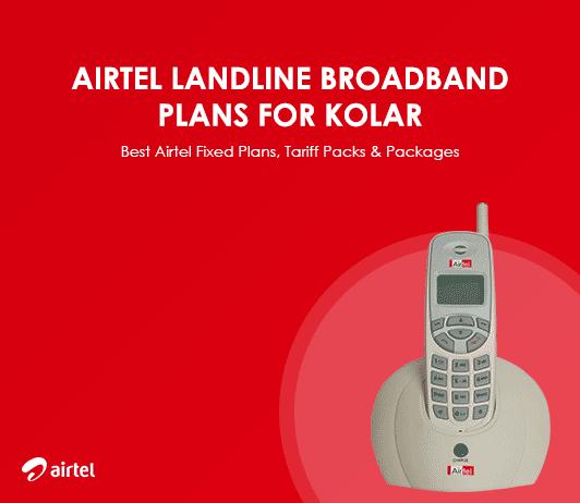 Airtel Landline Broadband Plans for Kolar: Best Airtel Fixed Plans, Tariff Packs & Packages