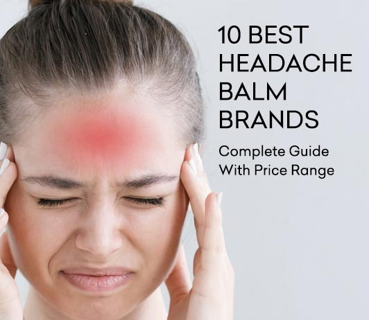Best Headache Balm Brands- Complete Guide with Price Range