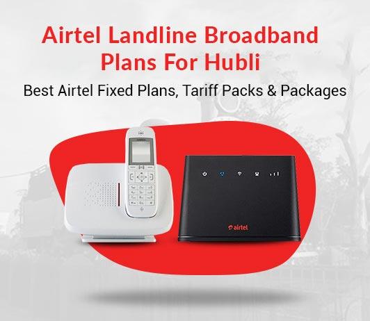 Airtel Landline Plans Hubli 2019: Airtel Fixed Line Plans Hubli & Airtel Broadband Landline Plans