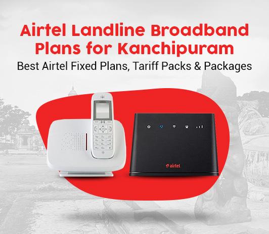 Airtel Landline Broadband Plans for Kanchipuram – Airtel Broadband with Landline Plans
