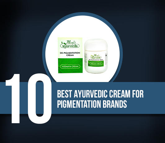 7 Best Ayurvedic Cream For Pigmentation Brands - Complete Guide With Price Range