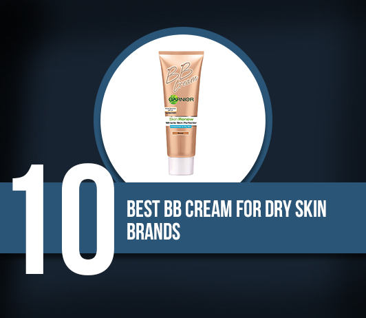 8 Best BB Cream For Dry Skin Brands - Complete Guide With Price Range