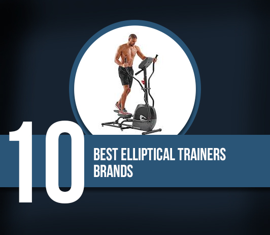10 Best Elliptical Trainers Brands - Complete Guide With Price Range